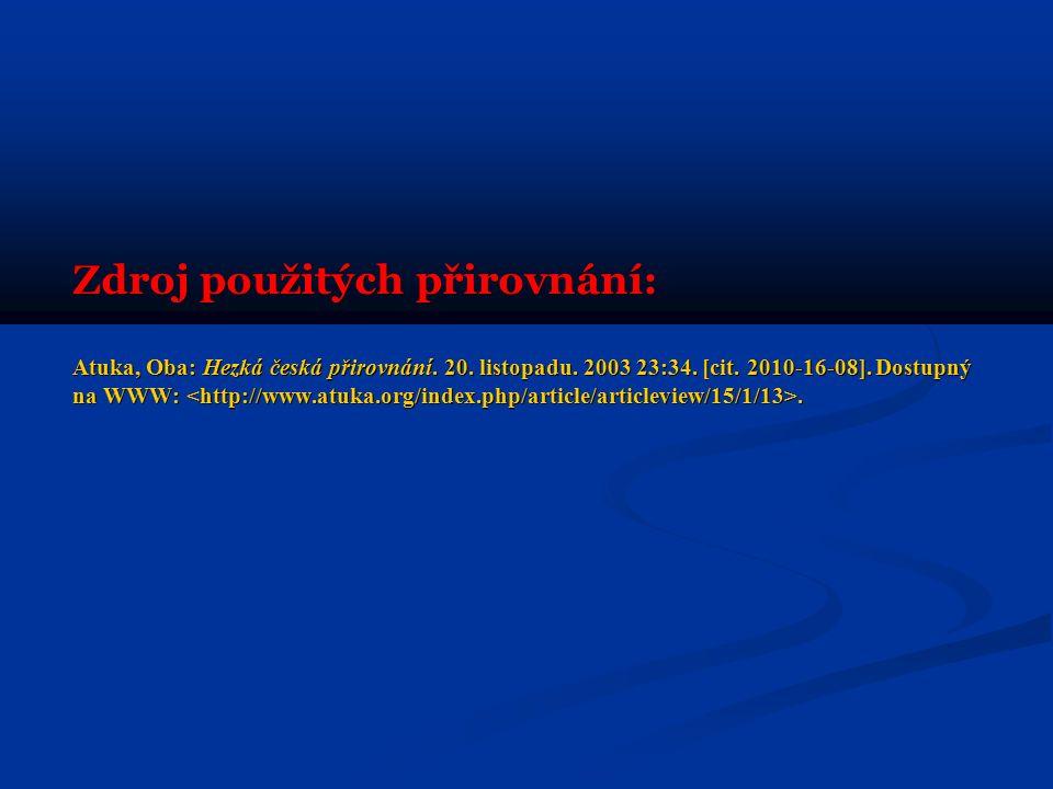 Zdroj použitých přirovnání: Atuka, Oba: Hezká česká přirovnání. 20. listopadu. 2003 23:34. [cit. 2010-16-08]. Dostupný na WWW:.