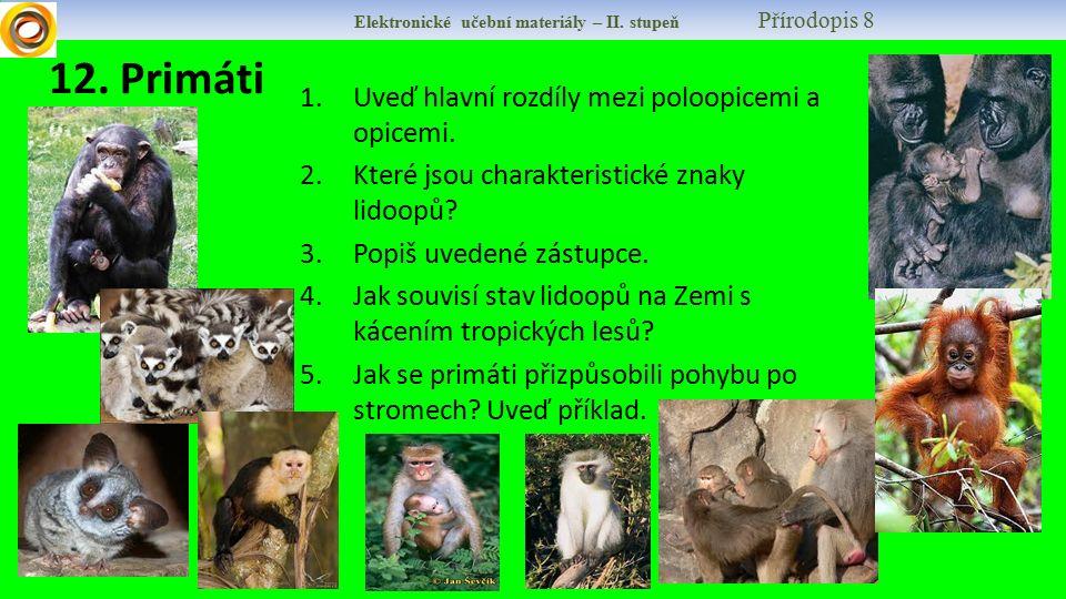 Elektronické učební materiály – II. stupeň Přírodopis 8 12. Primáti 1.Uveď hlavní rozdíly mezi poloopicemi a opicemi. 2.Které jsou charakteristické zn