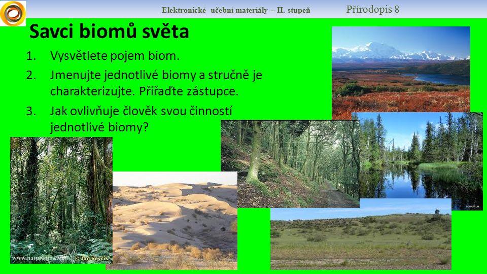 Elektronické učební materiály – II. stupeň Přírodopis 8 Savci biomů světa 1.Vysvětlete pojem biom. 2.Jmenujte jednotlivé biomy a stručně je charakteri