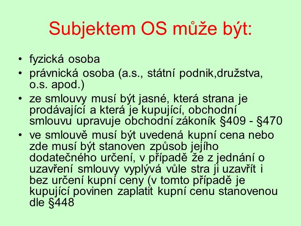 Subjektem OS může být: fyzická osoba právnická osoba (a.s., státní podnik,družstva, o.s.