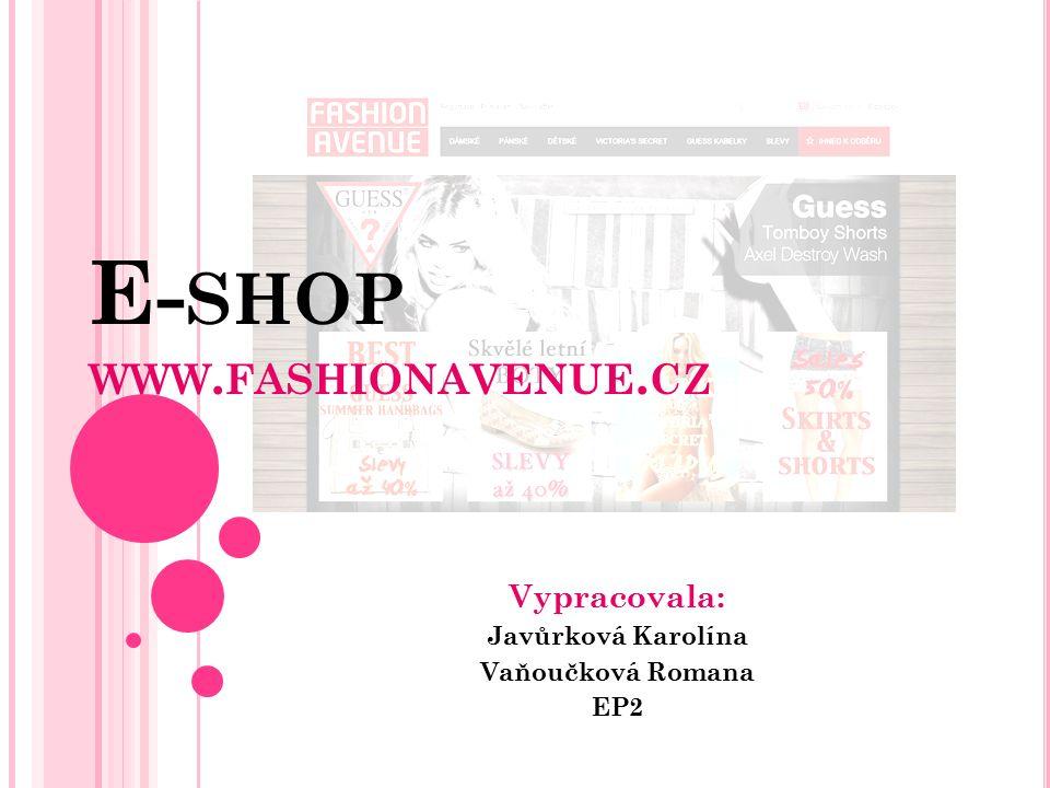 E- SHOP WWW. FASHIONAVENUE. CZ Vypracovala: Javůrková Karolína Vaňoučková Romana EP2