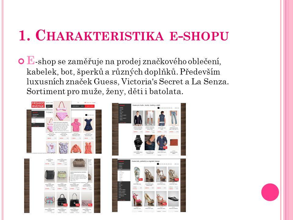 1. C HARAKTERISTIKA E - SHOPU E -shop se zaměřuje na prodej značkového oblečení, kabelek, bot, šperků a různých doplňků. Především luxusních značek Gu