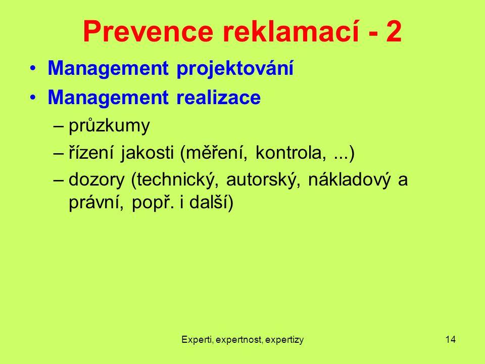 Prevence reklamací - 2 Management projektování Management realizace –průzkumy –řízení jakosti (měření, kontrola,...) –dozory (technický, autorský, nákladový a právní, popř.