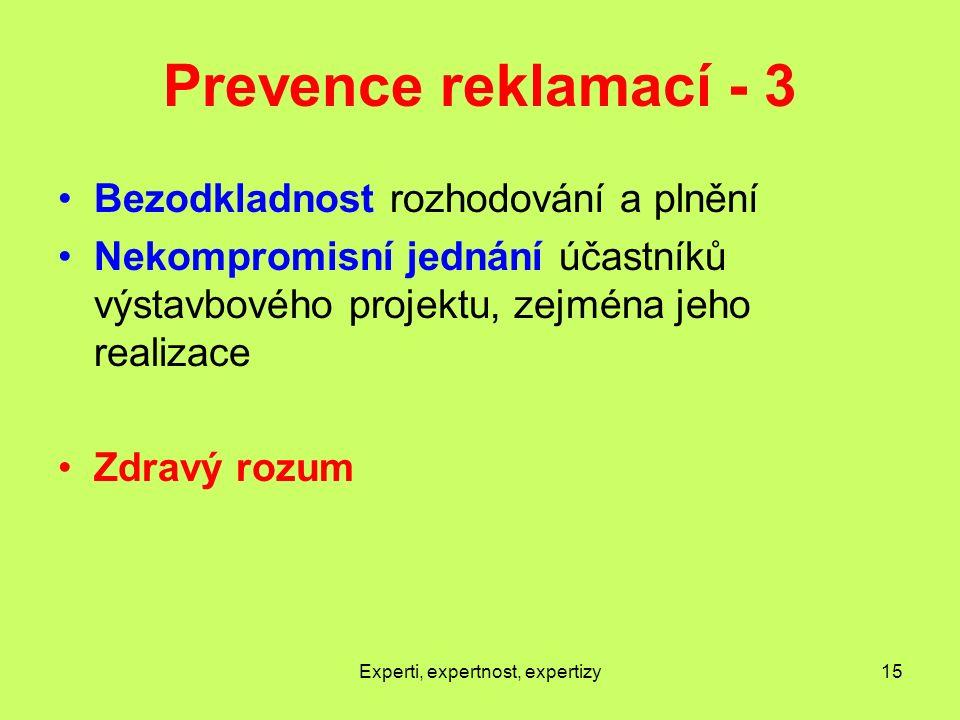 Prevence reklamací - 3 Bezodkladnost rozhodování a plnění Nekompromisní jednání účastníků výstavbového projektu, zejména jeho realizace Zdravý rozum Experti, expertnost, expertizy15