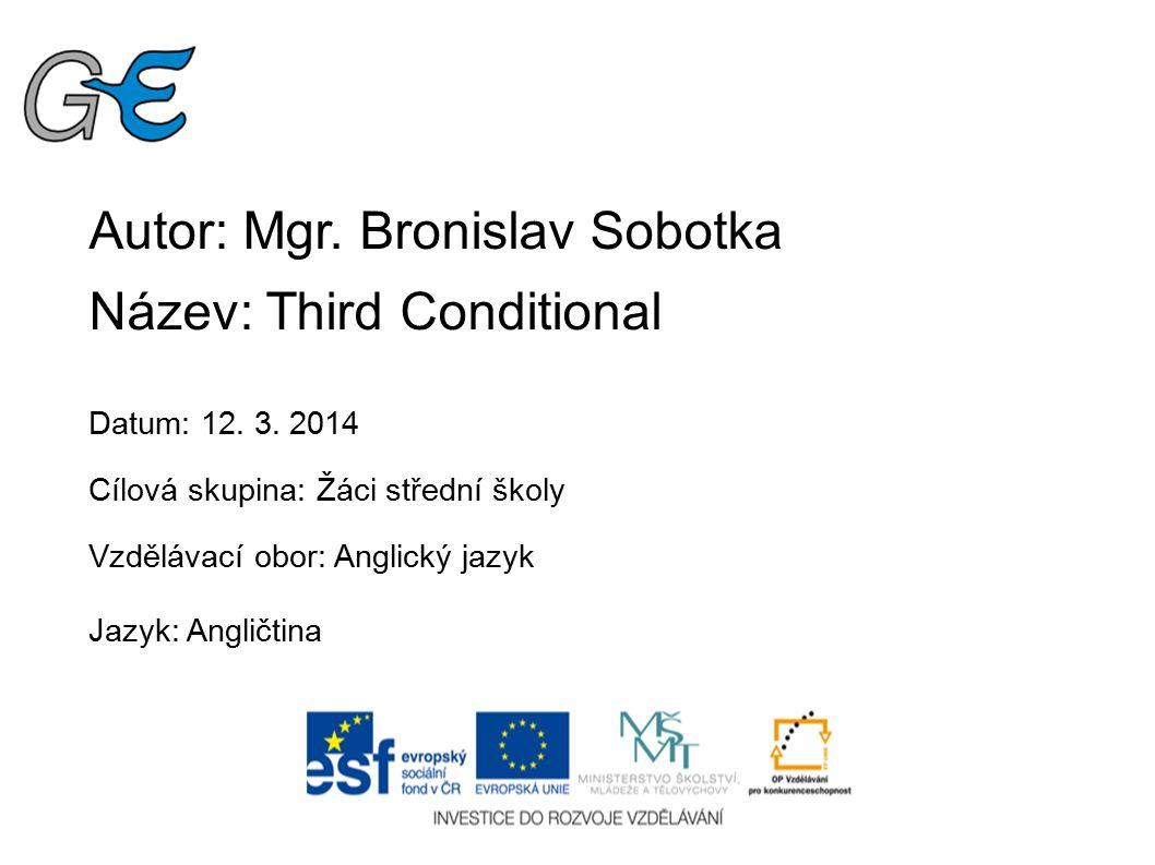 Autor: Mgr. Bronislav Sobotka Název: Third Conditional Datum: 12.