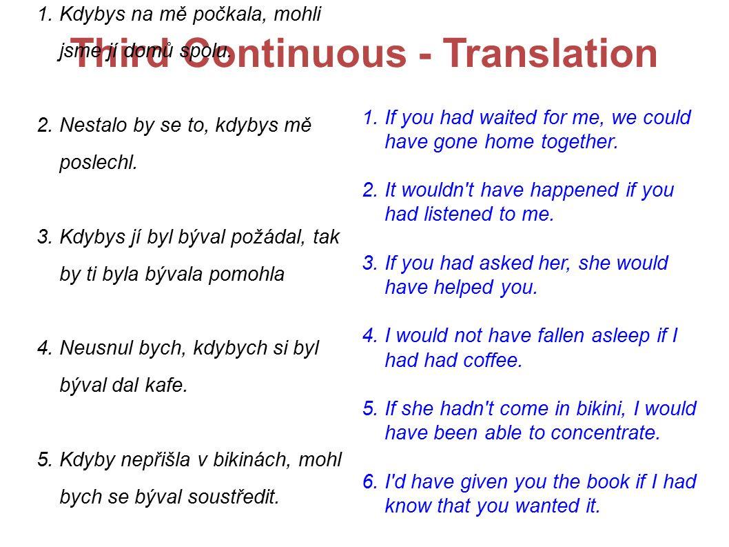 Third Continuous - Translation 1. Kdybys na mě počkala, mohli jsme jí domů spolu.