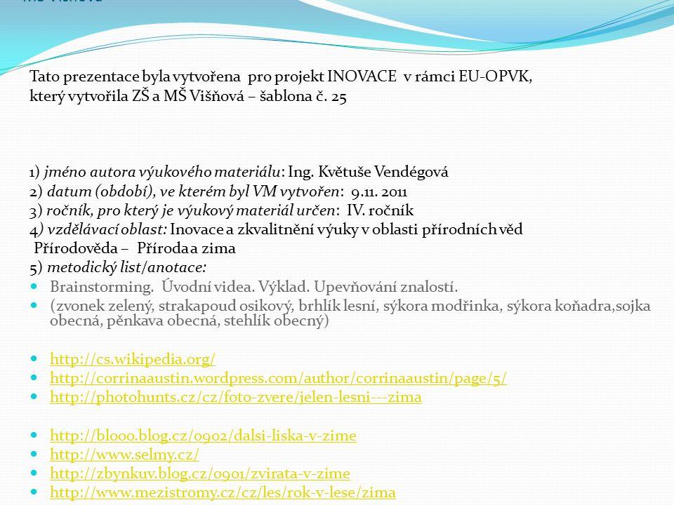 Tato prezentace byla vytvořena pro projekt INOVACE v rámci EU-OPVK, který vytvořila ZŠ a MŠ Višňová Tato prezentace byla vytvořena pro projekt INOVACE v rámci EU-OPVK, který vytvořila ZŠ a MŠ Višňová – šablona č.
