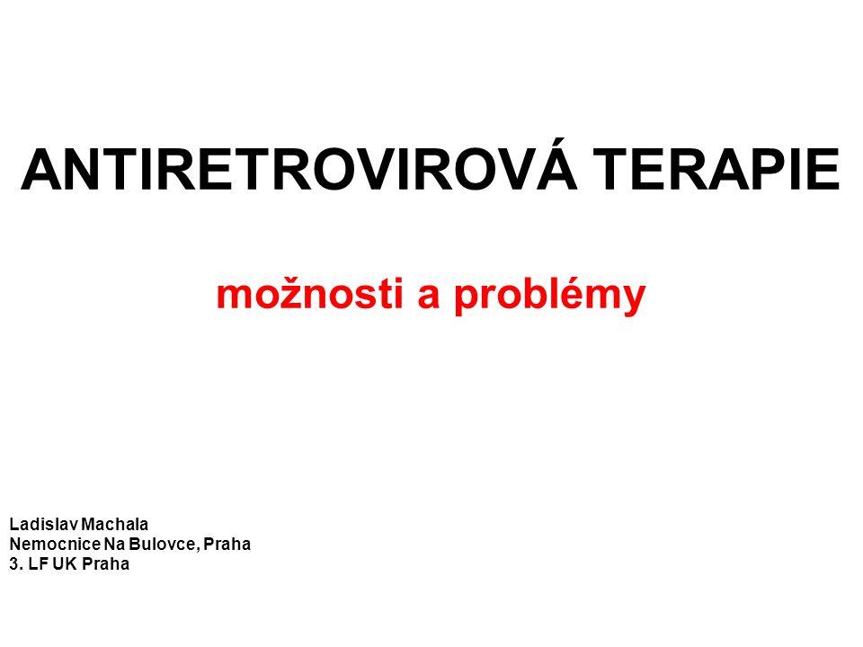 ANTIRETROVIROVÁ TERAPIE možnosti a problémy Ladislav Machala Nemocnice Na Bulovce, Praha 3.