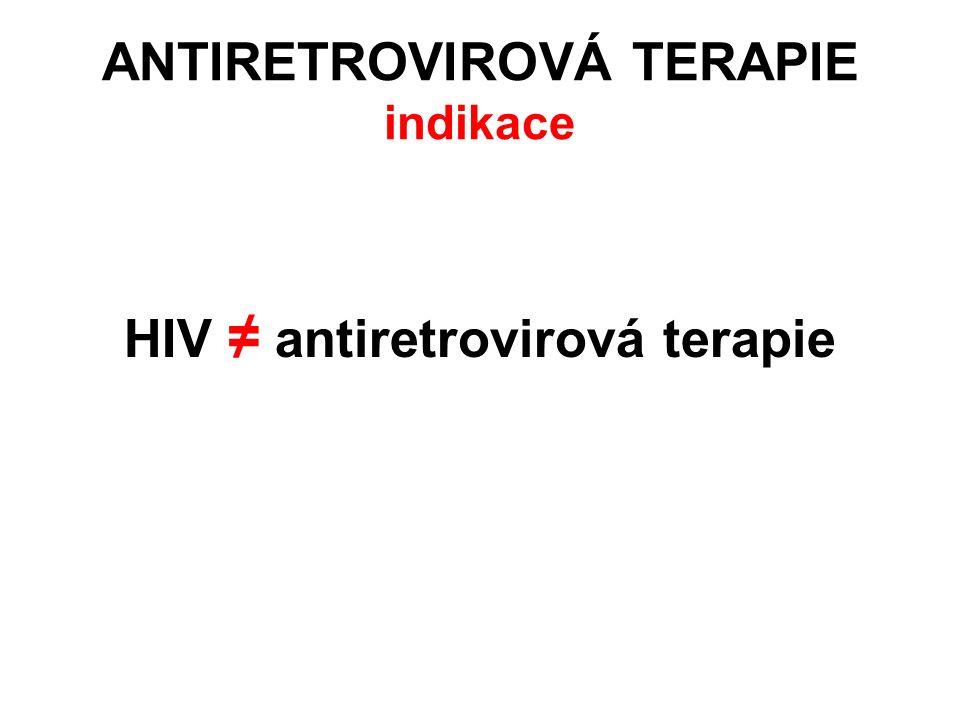 ANTIRETROVIROVÁ TERAPIE indikace HIV ≠ antiretrovirová terapie