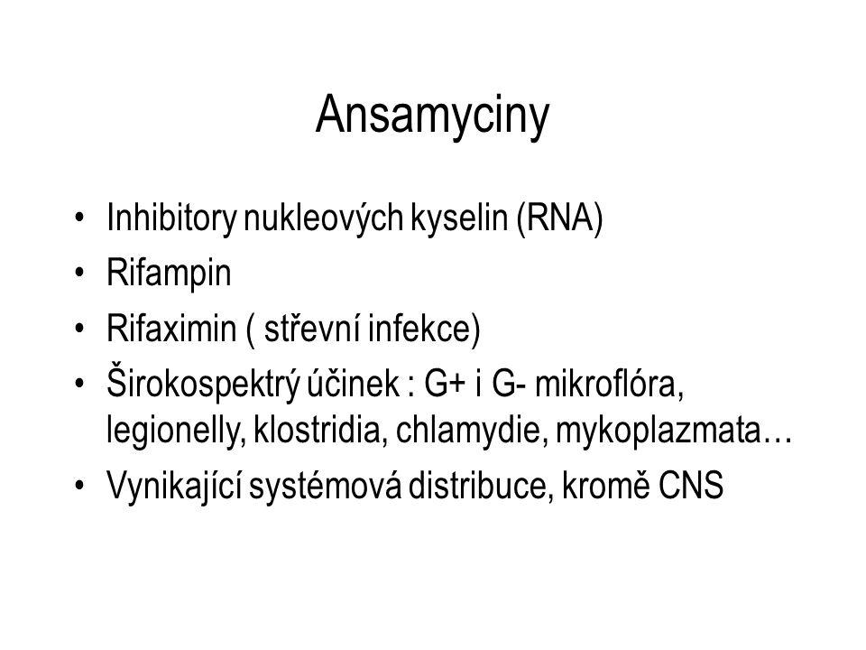 Ansamyciny Inhibitory nukleových kyselin (RNA) Rifampin Rifaximin ( střevní infekce) Širokospektrý účinek : G+ i G- mikroflóra, legionelly, klostridia, chlamydie, mykoplazmata… Vynikající systémová distribuce, kromě CNS