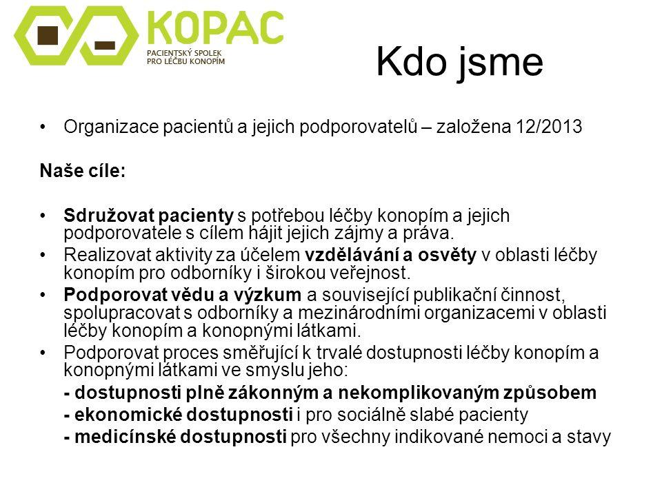 Kdo jsme Organizace pacientů a jejich podporovatelů – založena 12/2013 Naše cíle: Sdružovat pacienty s potřebou léčby konopím a jejich podporovatele s