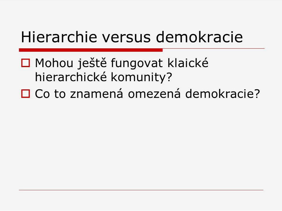 Hierarchie versus demokracie  Mohou ještě fungovat klaické hierarchické komunity.