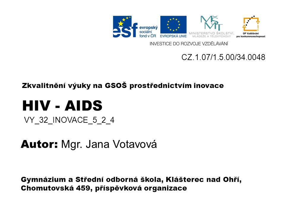 Zkvalitnění výuky na GSOŠ prostřednictvím inovace CZ.1.07/1.5.00/34.0048 Gymnázium a Střední odborná škola, Klášterec nad Ohří, Chomutovská 459, příspěvková organizace HIV - AIDS Autor: Mgr.