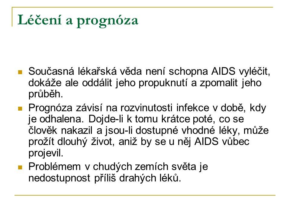Léčení a prognóza Současná lékařská věda není schopna AIDS vyléčit, dokáže ale oddálit jeho propuknutí a zpomalit jeho průběh. Prognóza závisí na rozv