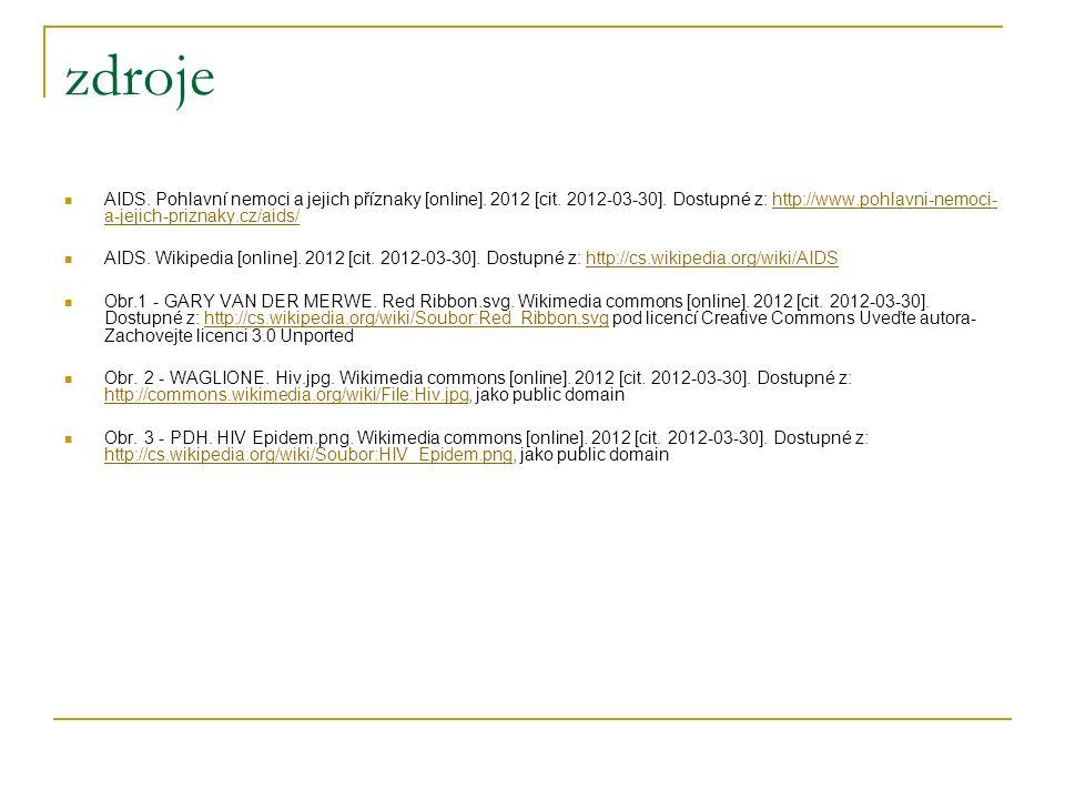 zdroje AIDS. Pohlavní nemoci a jejich příznaky [online]. 2012 [cit. 2012-03-30]. Dostupné z: http://www.pohlavni-nemoci- a-jejich-priznaky.cz/aids/htt