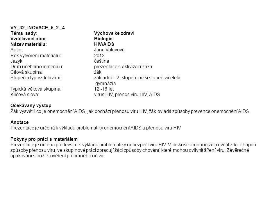 VY_32_INOVACE_5_2 _4 Téma sady: Výchova ke zdraví Vzdělávací obor:Biologie Název materiálu: HIV/AIDS Autor:Jana Votavová Rok vytvoření materiálu: 2012