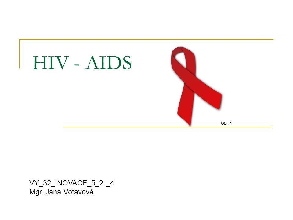 HIV - AIDS VY_32_INOVACE_5_2 _4 Mgr. Jana Votavová Obr. 1