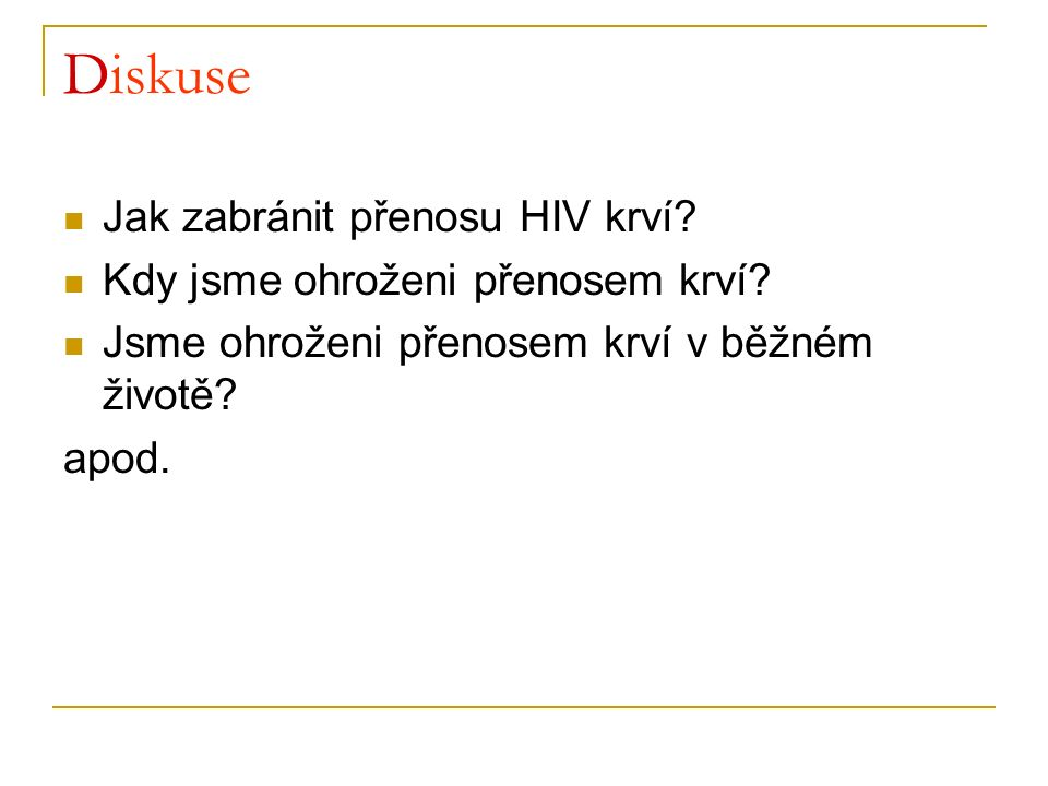 Diskuse Jak zabránit přenosu HIV krví? Kdy jsme ohroženi přenosem krví? Jsme ohroženi přenosem krví v běžném životě? apod.
