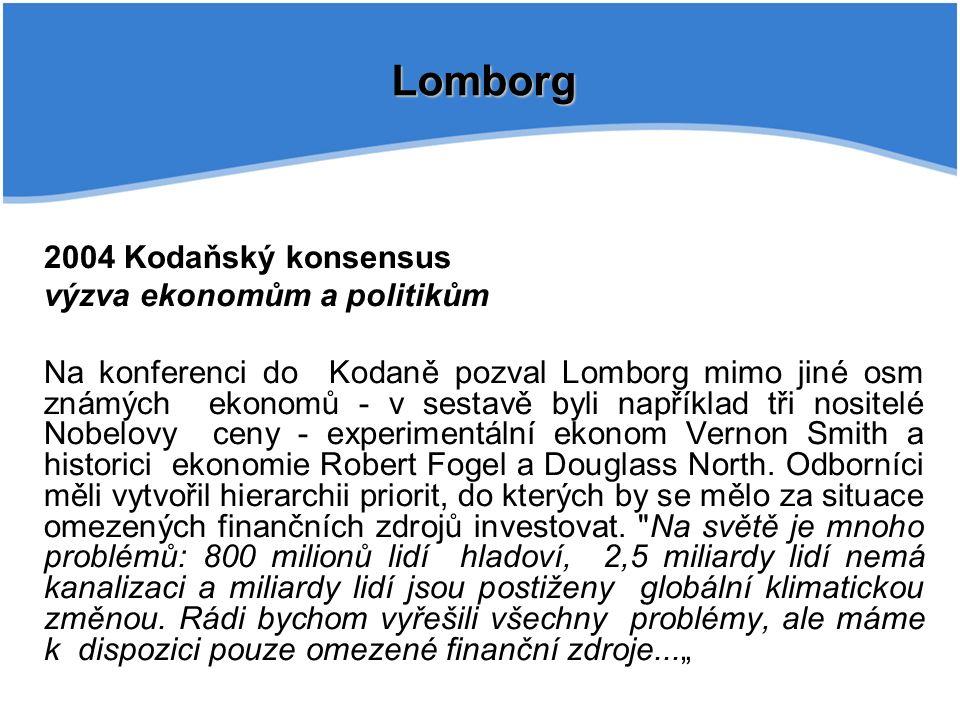 Lomborg 2004 Kodaňský konsensus výzva ekonomům a politikům Na konferenci do Kodaně pozval Lomborg mimo jiné osm známých ekonomů - v sestavě byli například tři nositelé Nobelovy ceny - experimentální ekonom Vernon Smith a historici ekonomie Robert Fogel a Douglass North.