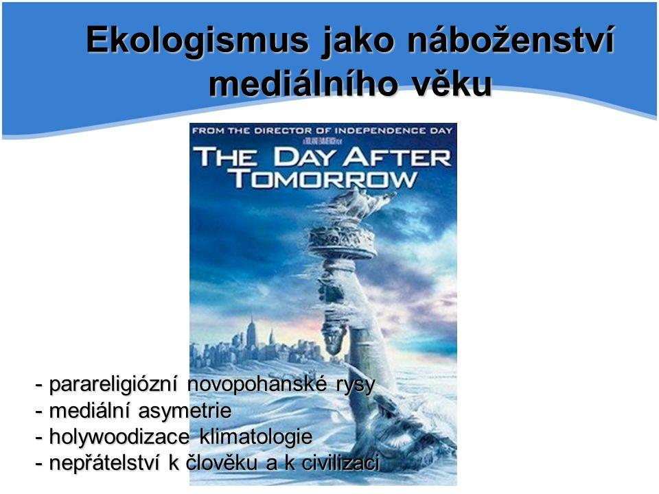 Ekologismus jako náboženství mediálního věku - parareligiózní novopohanské rysy - mediální asymetrie - holywoodizace klimatologie - nepřátelství k člo