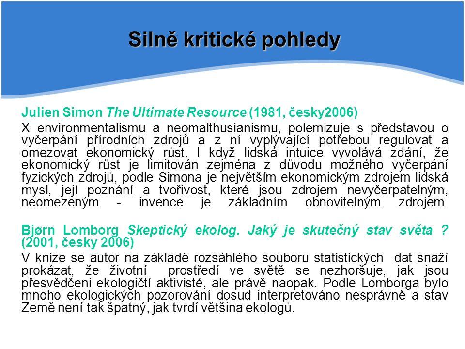 Silně kritické pohledy Julien Simon The Ultimate Resource (1981, česky2006) X environmentalismu a neomalthusianismu, polemizuje s představou o vyčerpá