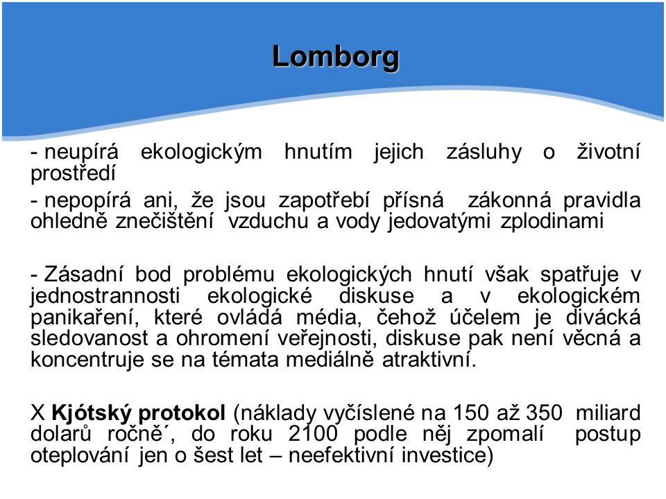 Lomborg - neupírá ekologickým hnutím jejich zásluhy o životní prostředí - nepopírá ani, že jsou zapotřebí přísná zákonná pravidla ohledně znečištění v