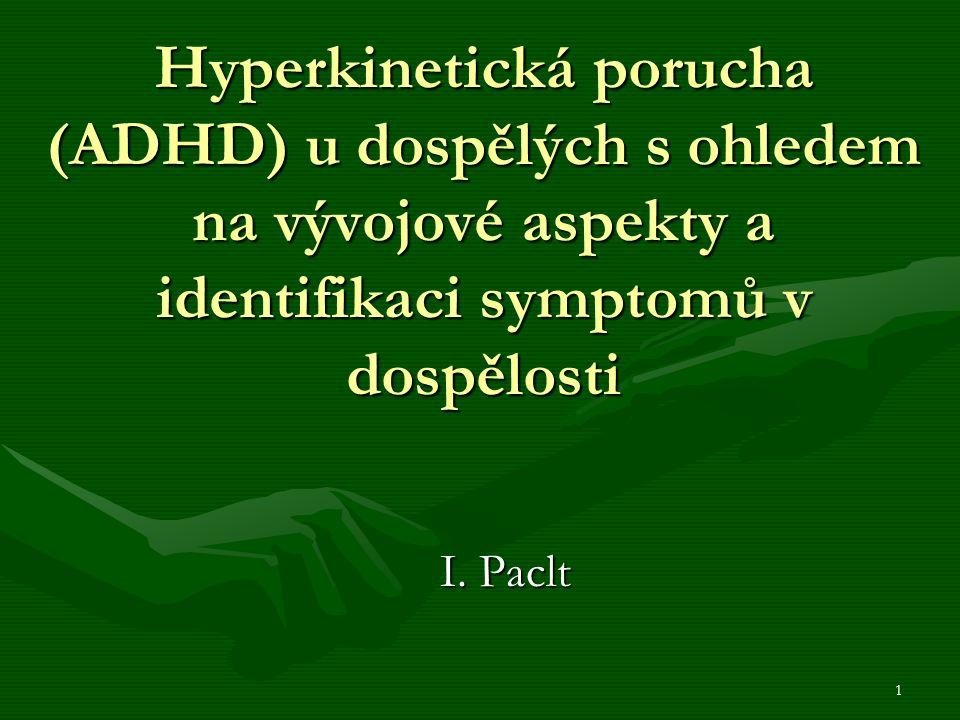 1 Hyperkinetická porucha (ADHD) u dospělých s ohledem na vývojové aspekty a identifikaci symptomů v dospělosti I.