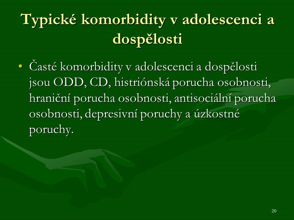 Typické komorbidity v adolescenci a dospělosti Časté komorbidity v adolescenci a dospělosti jsou ODD, CD, histriónská porucha osobnosti, hraniční porucha osobnosti, antisociální porucha osobnosti, depresivní poruchy a úzkostné poruchy.Časté komorbidity v adolescenci a dospělosti jsou ODD, CD, histriónská porucha osobnosti, hraniční porucha osobnosti, antisociální porucha osobnosti, depresivní poruchy a úzkostné poruchy.