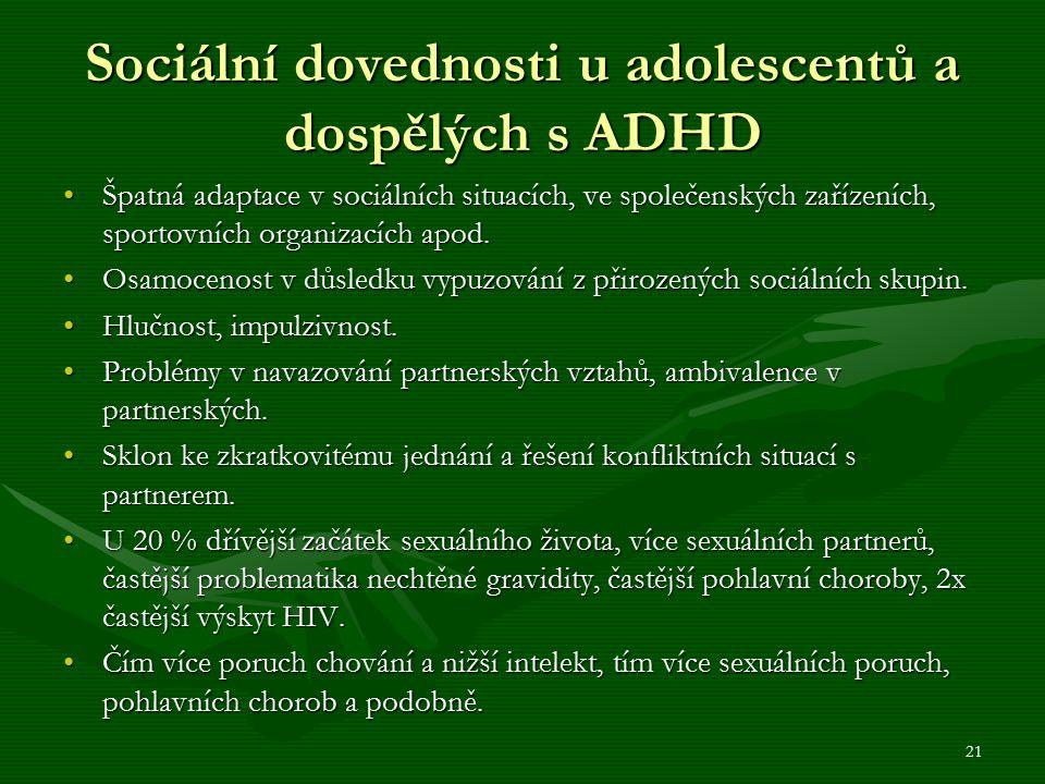 Sociální dovednosti u adolescentů a dospělých s ADHD Špatná adaptace v sociálních situacích, ve společenských zařízeních, sportovních organizacích apod.Špatná adaptace v sociálních situacích, ve společenských zařízeních, sportovních organizacích apod.