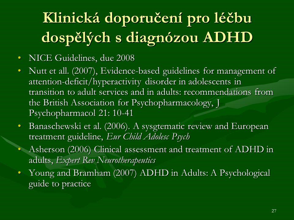 27 Klinická doporučení pro léčbu dospělých s diagnózou ADHD NICE Guidelines, due 2008NICE Guidelines, due 2008 Nutt et all.