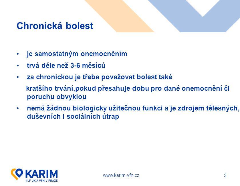www.karim-vfn.cz 3 Chronická bolest je samostatným onemocněním trvá déle než 3-6 měsíců za chronickou je třeba považovat bolest také kratšího trvání,p