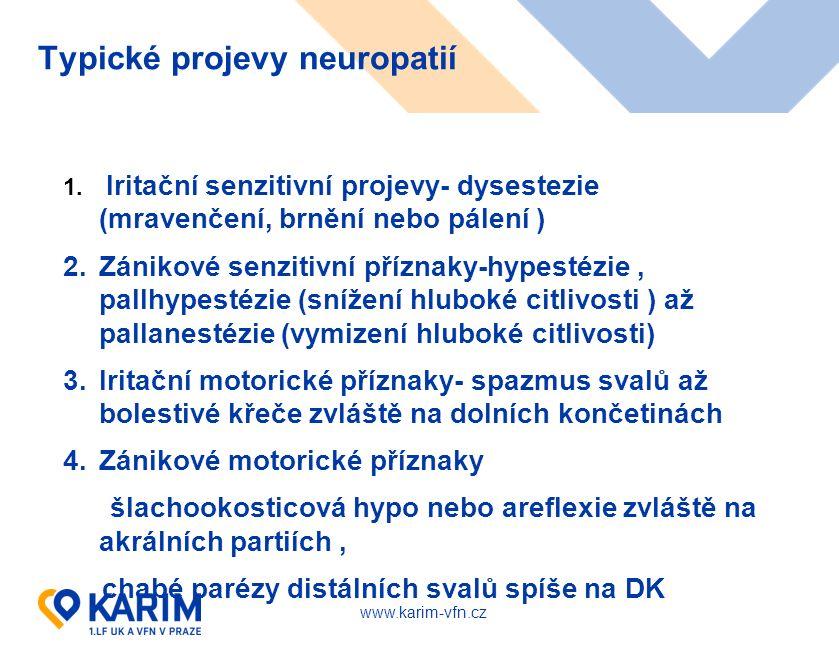 www.karim-vfn.cz Typické projevy neuropatií 1. Iritační senzitivní projevy- dysestezie (mravenčení, brnění nebo pálení ) 2.Zánikové senzitivní příznak