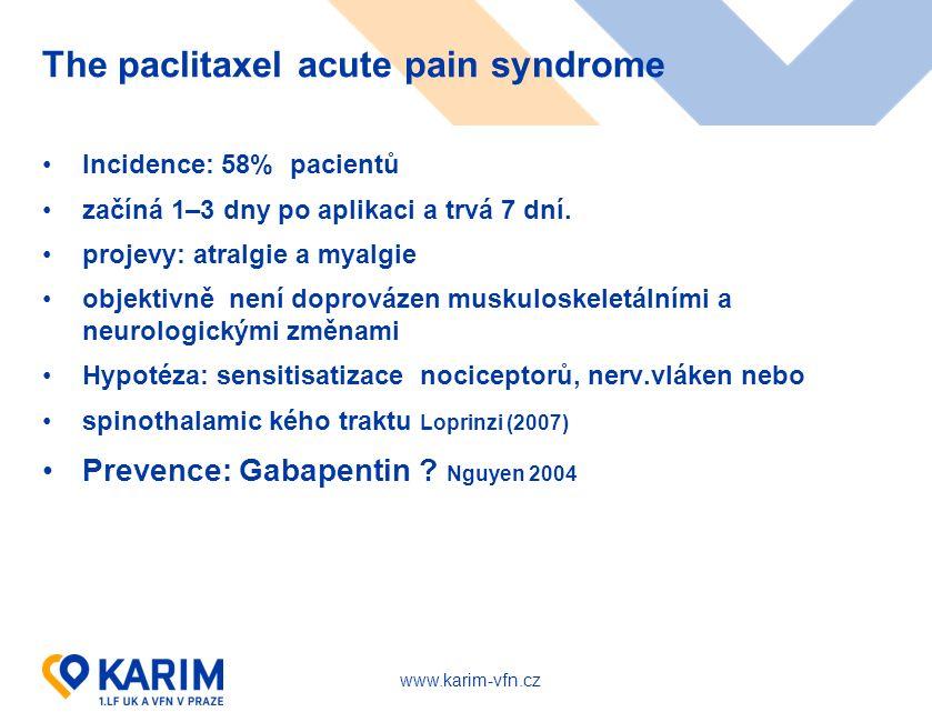 www.karim-vfn.cz The paclitaxel acute pain syndrome Incidence: 58% pacientů začíná 1–3 dny po aplikaci a trvá 7 dní. projevy: atralgie a myalgie objek