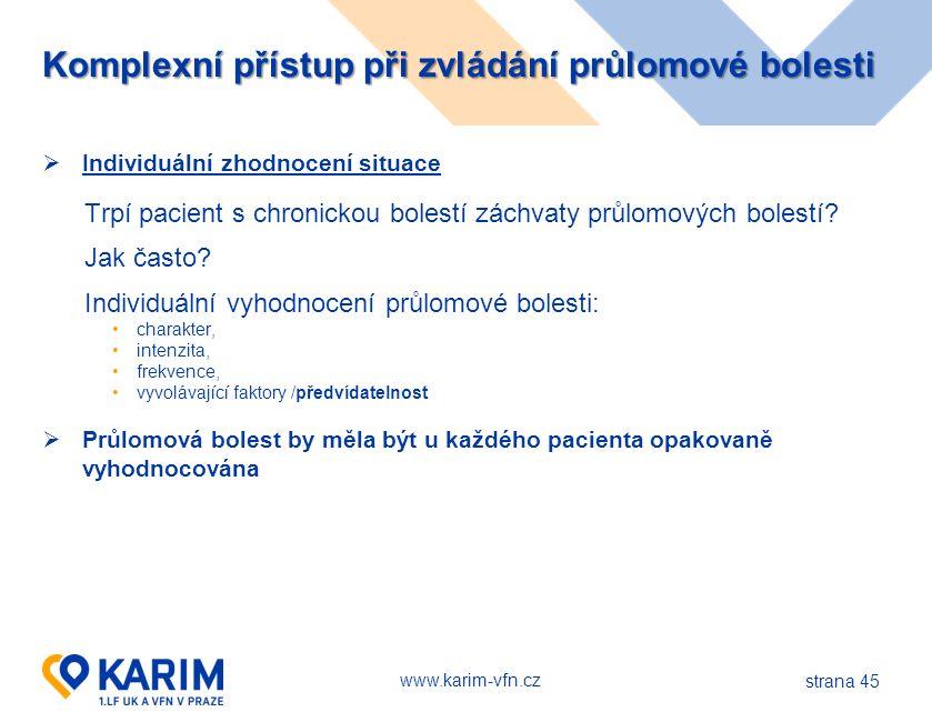 www.karim-vfn.cz Komplexní přístup při zvládání průlomové bolesti  Individuální zhodnocení situace Trpí pacient s chronickou bolestí záchvaty průlomo