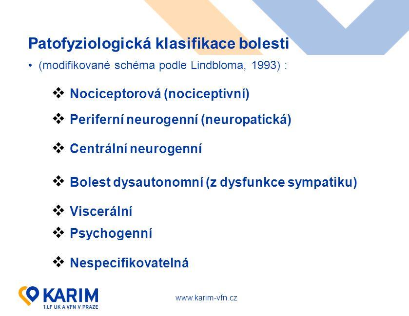 Patofyziologická klasifikace bolesti (modifikované schéma podle Lindbloma, 1993) :  Nociceptorová (nociceptivní)  Periferní neurogenní (neuropatická)  Centrální neurogenní  Bolest dysautonomní (z dysfunkce sympatiku)  Viscerální  Psychogenní  Nespecifikovatelná