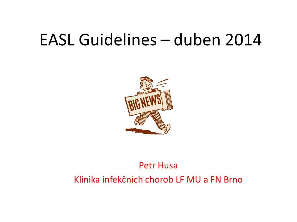 EASL Guidelines – duben 2014 Petr Husa Klinika infekčních chorob LF MU a FN Brno