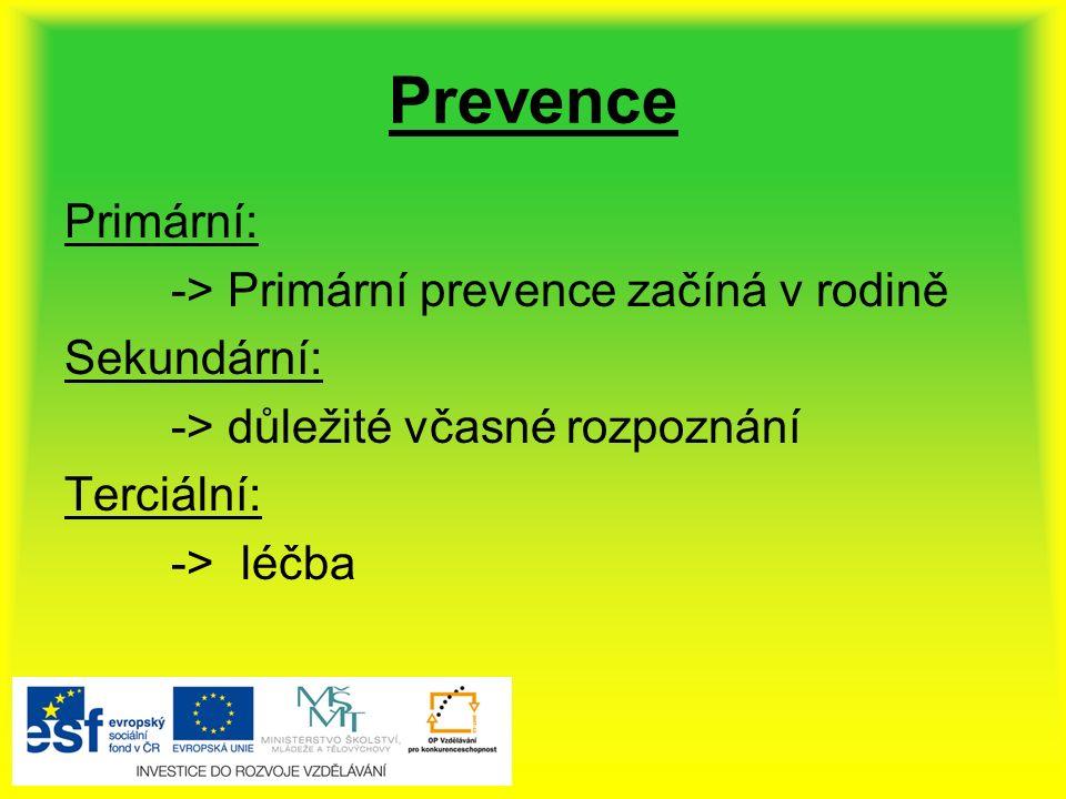 Prevence Primární: -> Primární prevence začíná v rodině Sekundární: -> důležité včasné rozpoznání Terciální: -> léčba