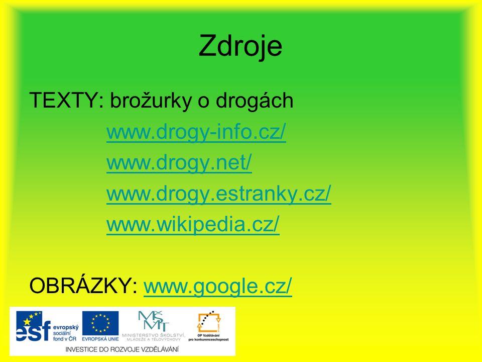 Zdroje TEXTY: brožurky o drogách www.drogy-info.cz/ www.drogy.net/ www.drogy.estranky.cz/ www.wikipedia.cz/ OBRÁZKY: www.google.cz/www.google.cz/