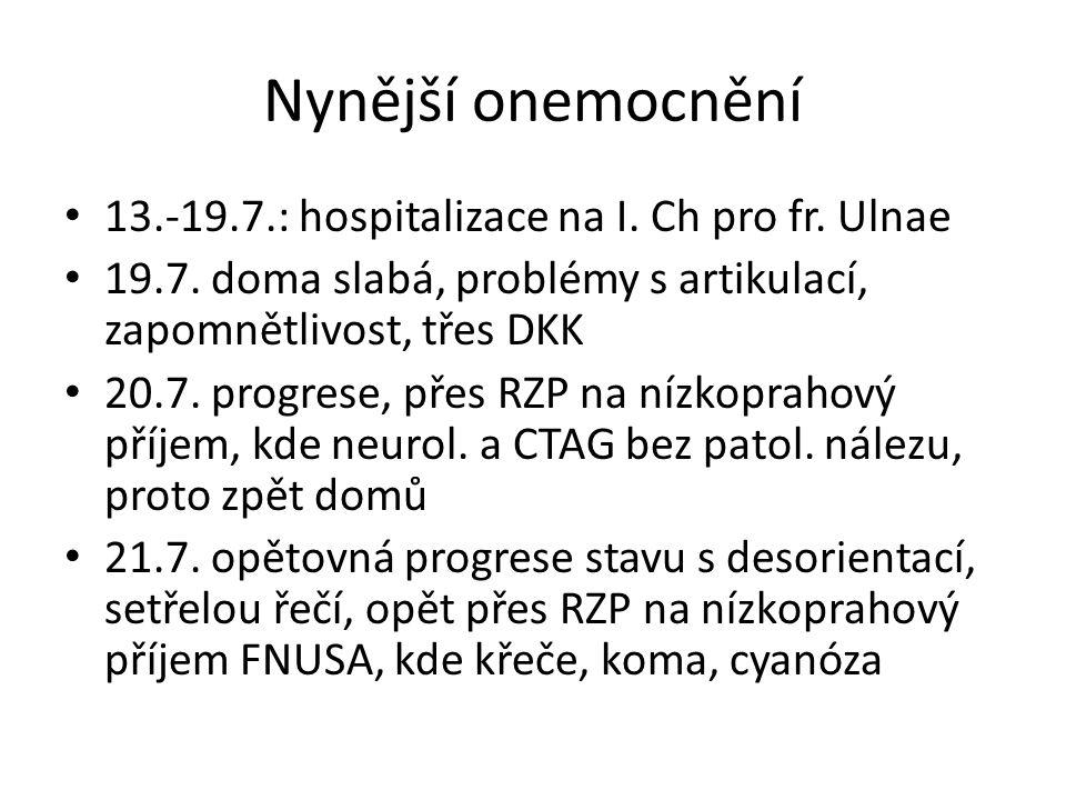 Nynější onemocnění 13.-19.7.: hospitalizace na I. Ch pro fr.