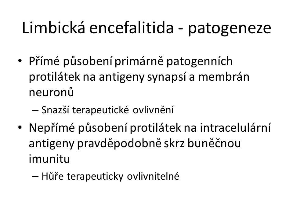 Limbická encefalitida - patogeneze Přímé působení primárně patogenních protilátek na antigeny synapsí a membrán neuronů – Snazší terapeutické ovlivnění Nepřímé působení protilátek na intracelulární antigeny pravděpodobně skrz buněčnou imunitu – Hůře terapeuticky ovlivnitelné