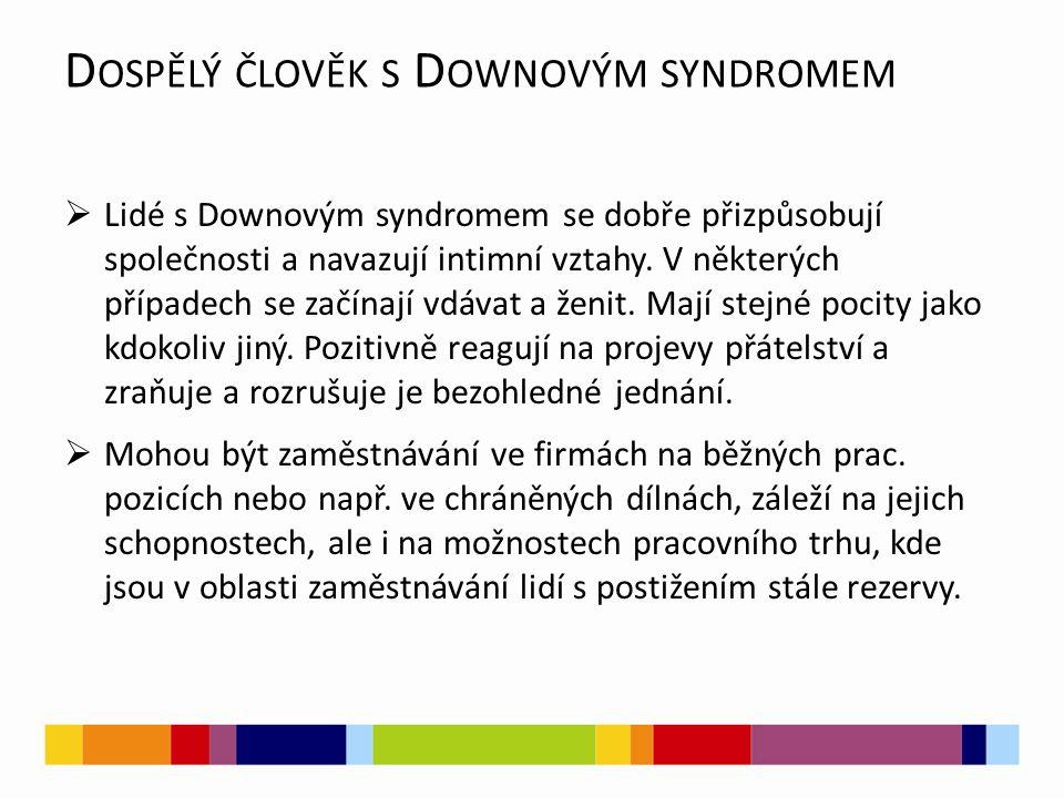 D OSPĚLÝ ČLOVĚK S D OWNOVÝM SYNDROMEM  Lidé s Downovým syndromem se dobře přizpůsobují společnosti a navazují intimní vztahy.