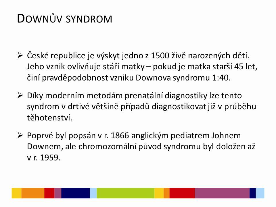 D OWNŮV SYNDROM  České republice je výskyt jedno z 1500 živě narozených dětí.