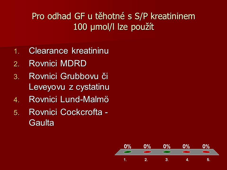 Pro odhad GF u těhotné s S/P kreatininem 100 µmol/l lze použít 1.
