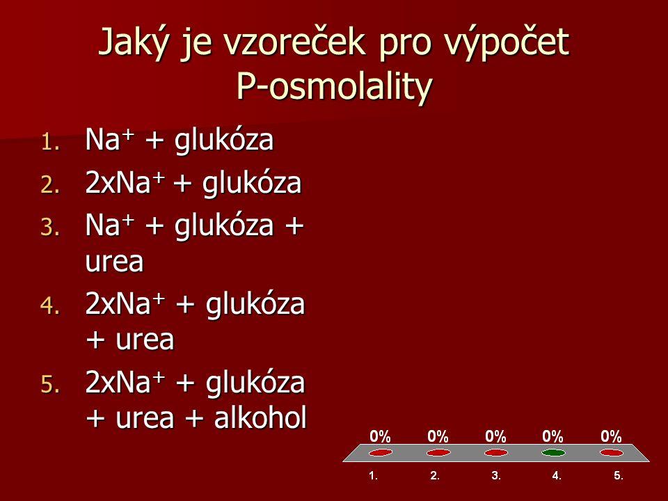 Jaký je vzoreček pro výpočet P-osmolality 1. Na + + glukóza 2.