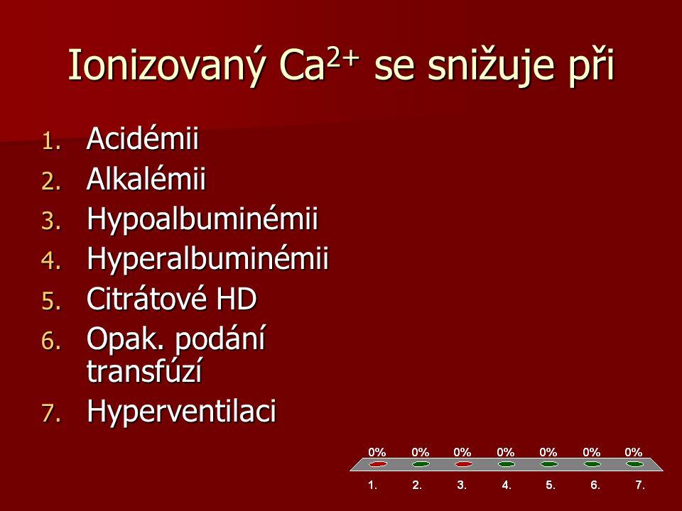 Ionizovaný Ca 2+ se snižuje při 1. Acidémii 2. Alkalémii 3.