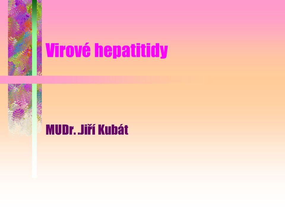 Virové hepatitidy MUDr..Jiří Kubát