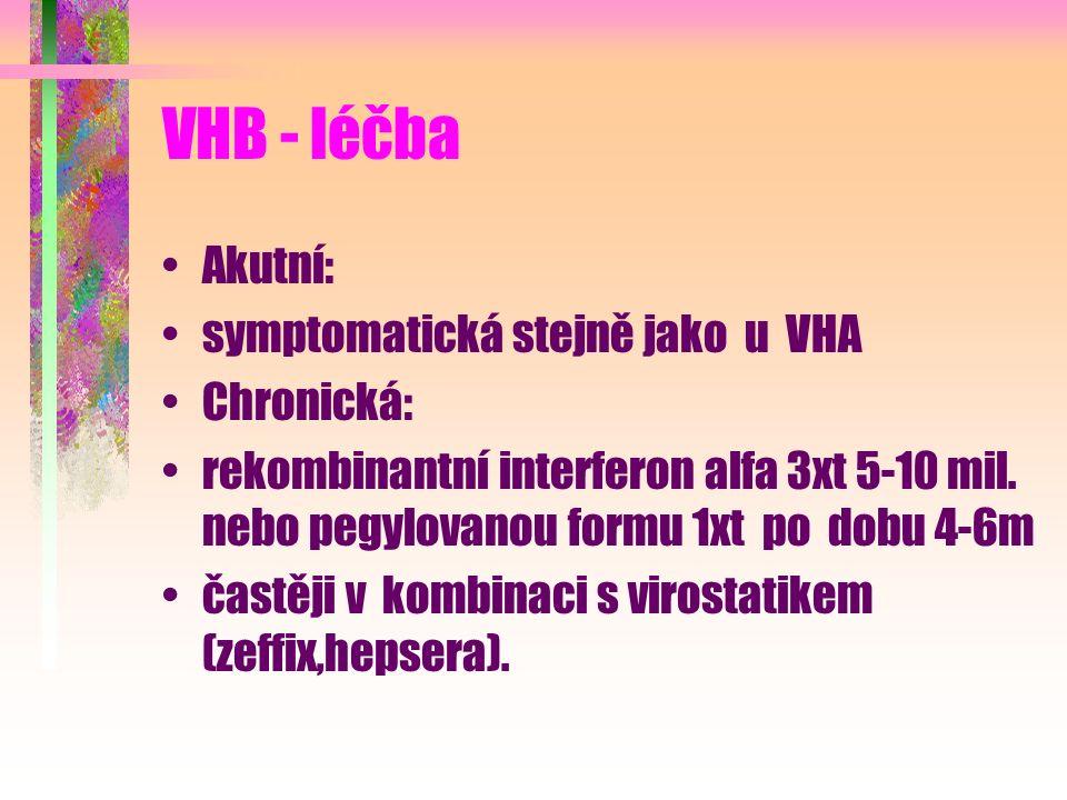 VHB - léčba Akutní: symptomatická stejně jako u VHA Chronická: rekombinantní interferon alfa 3xt 5-10 mil. nebo pegylovanou formu 1xt po dobu 4-6m čas