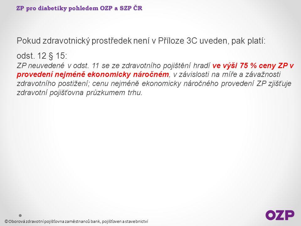 ZP pro diabetiky pohledem OZP a SZP ČR Pokud zdravotnický prostředek není v Příloze 3C uveden, pak platí: odst. 12 § 15: ZP neuvedené v odst. 11 se ze