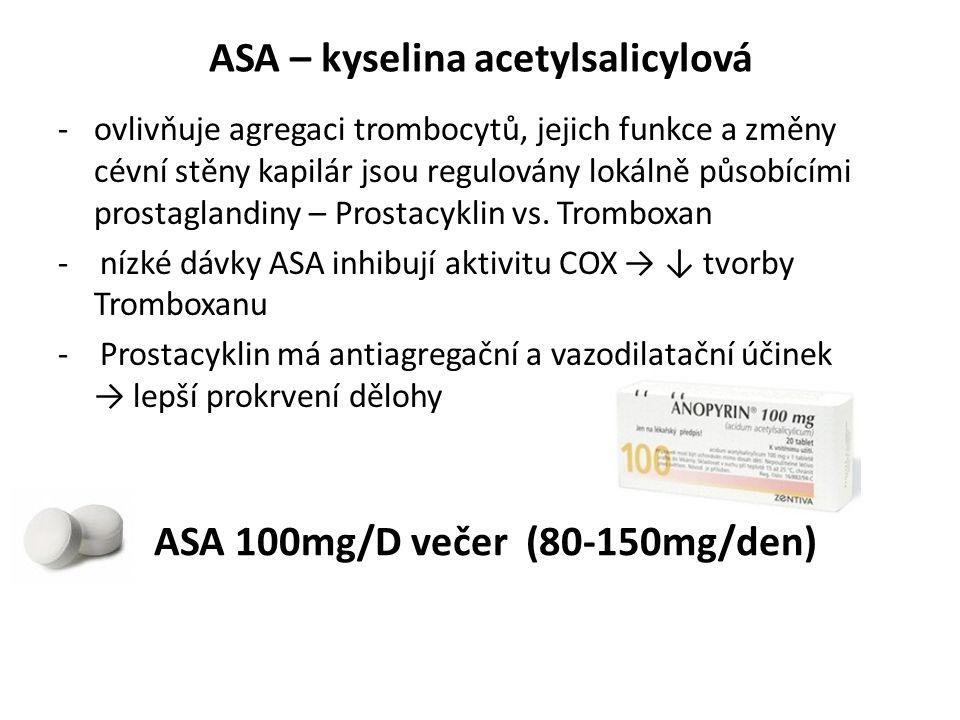 ASA – kyselina acetylsalicylová -ovlivňuje agregaci trombocytů, jejich funkce a změny cévní stěny kapilár jsou regulovány lokálně působícími prostaglandiny – Prostacyklin vs.