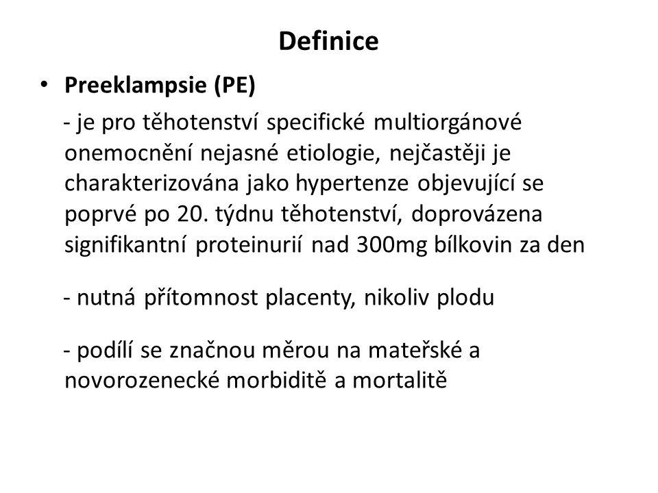 Definice Preeklampsie (PE) - je pro těhotenství specifické multiorgánové onemocnění nejasné etiologie, nejčastěji je charakterizována jako hypertenze objevující se poprvé po 20.